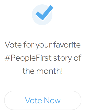 Click to vote for your favorite #Peoplefirst story of the month!